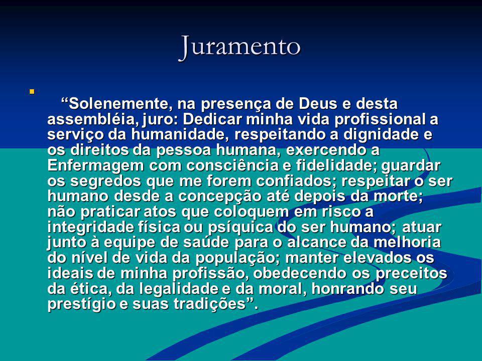 Juramento Solenemente, na presença de Deus e desta assembléia, juro: Dedicar minha vida profissional a serviço da humanidade, respeitando a dignidade