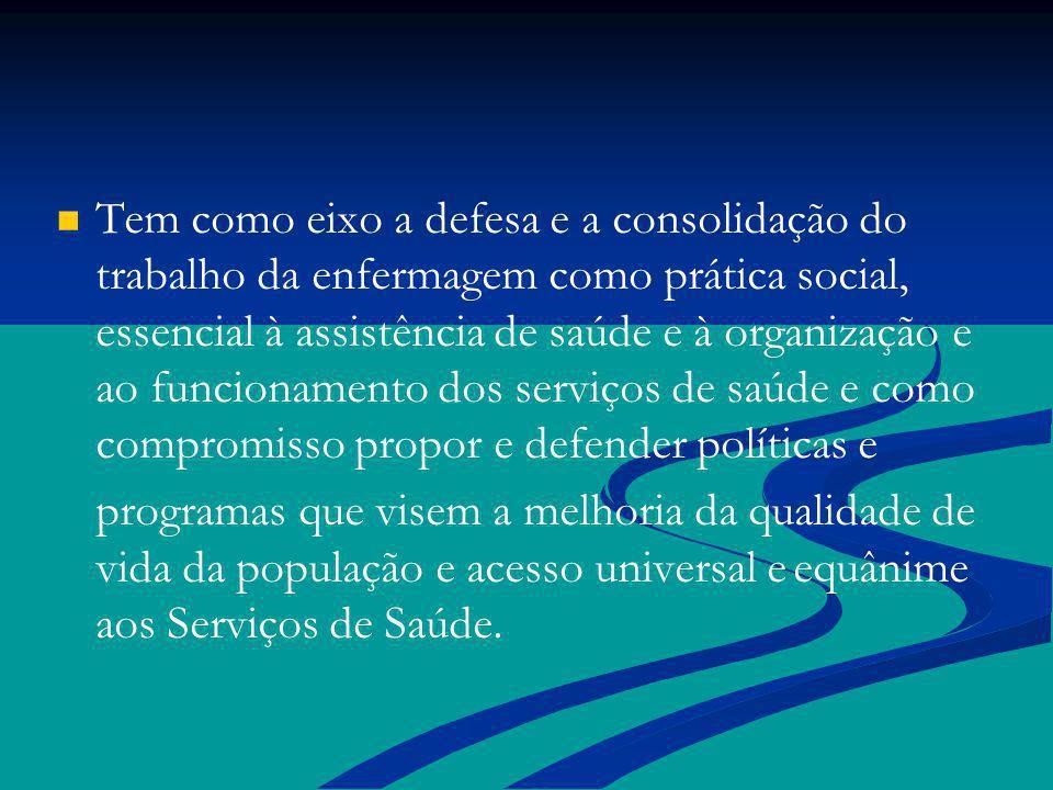 Tem como eixo a defesa e a consolidação do trabalho da enfermagem como prática social, essencial à assistência de saúde e à organização e ao funcionam