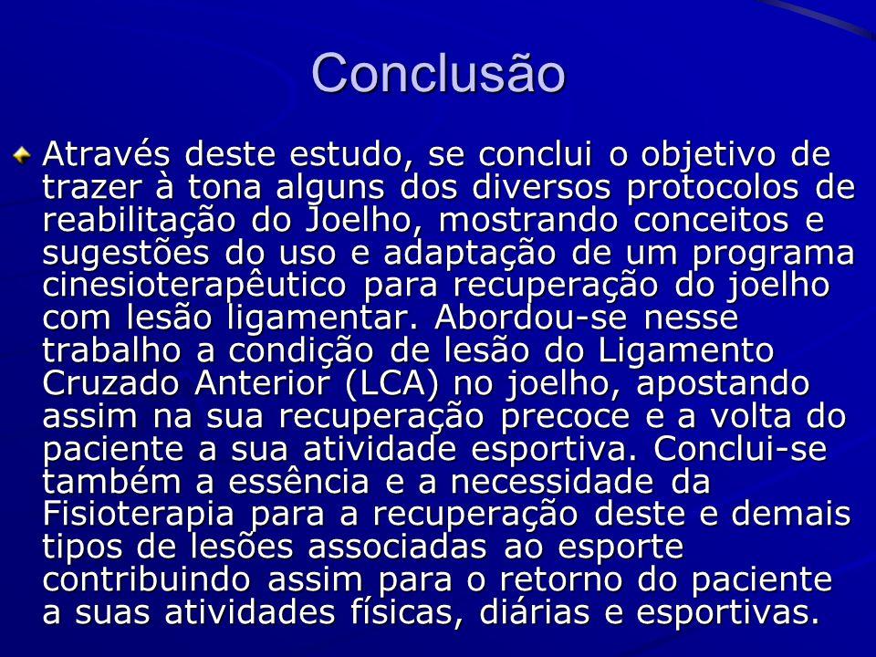 Conclusão Através deste estudo, se conclui o objetivo de trazer à tona alguns dos diversos protocolos de reabilitação do Joelho, mostrando conceitos e