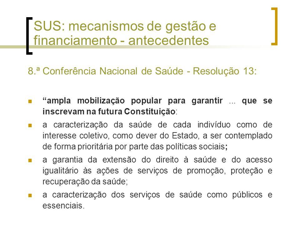 SUS: mecanismos de gestão e financiamento - antecedentes 8.ª Conferência Nacional de Saúde - Resolução 13: ampla mobilização popular para garantir...