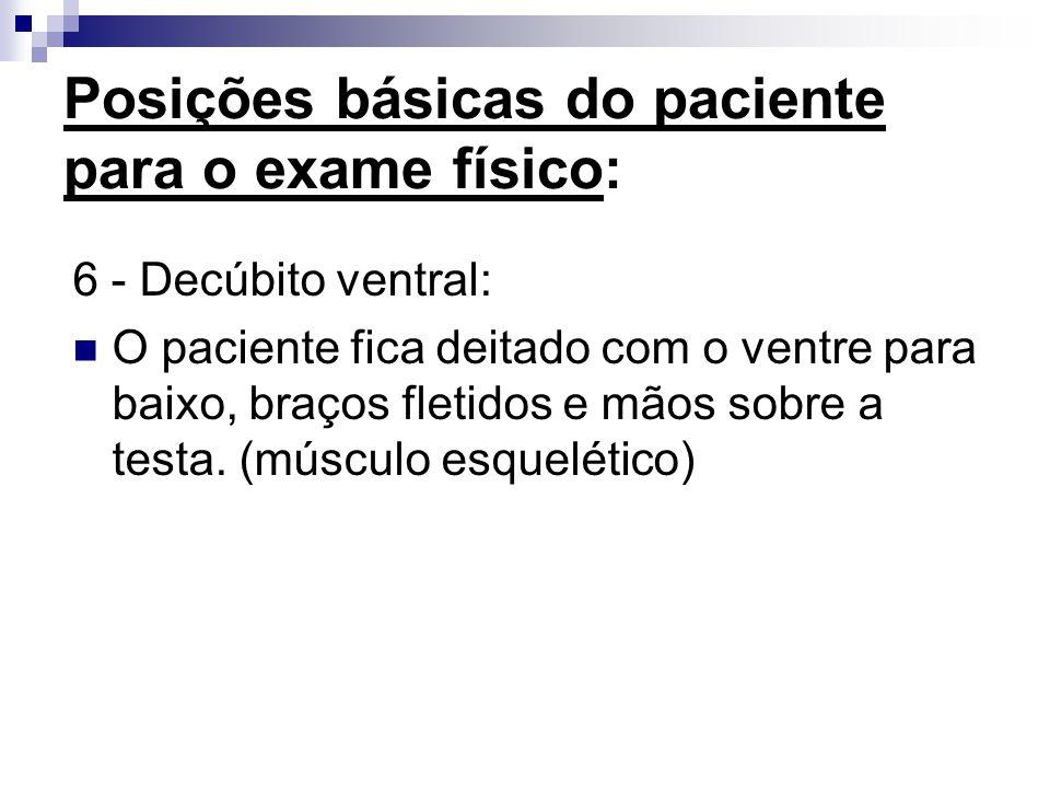 Posições básicas do paciente para o exame físico: 6 - Decúbito ventral: O paciente fica deitado com o ventre para baixo, braços fletidos e mãos sobre