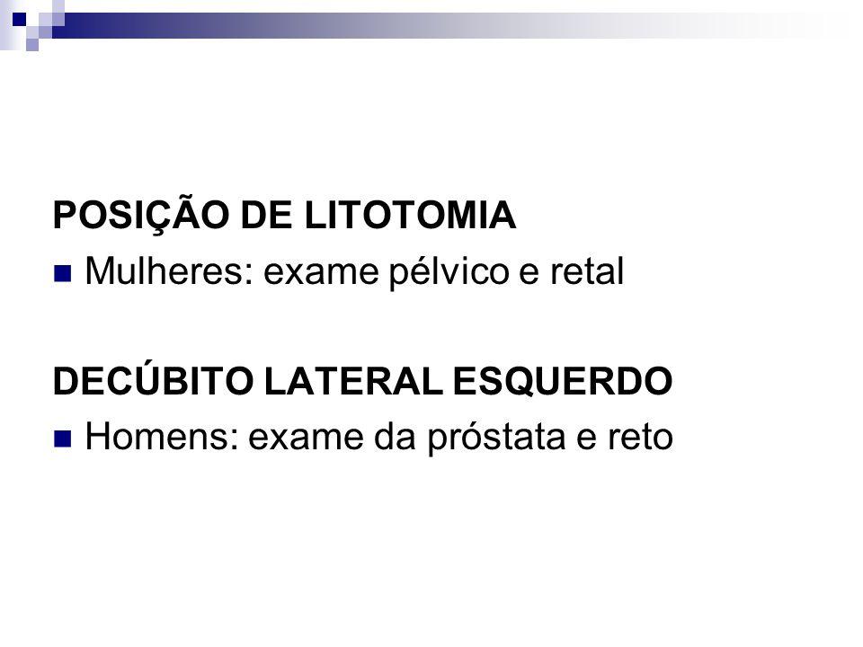 POSIÇÃO DE LITOTOMIA Mulheres: exame pélvico e retal DECÚBITO LATERAL ESQUERDO Homens: exame da próstata e reto