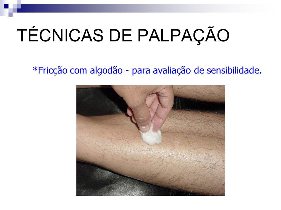 TÉCNICAS DE PALPAÇÃO *Fricção com algodão - para avaliação de sensibilidade.