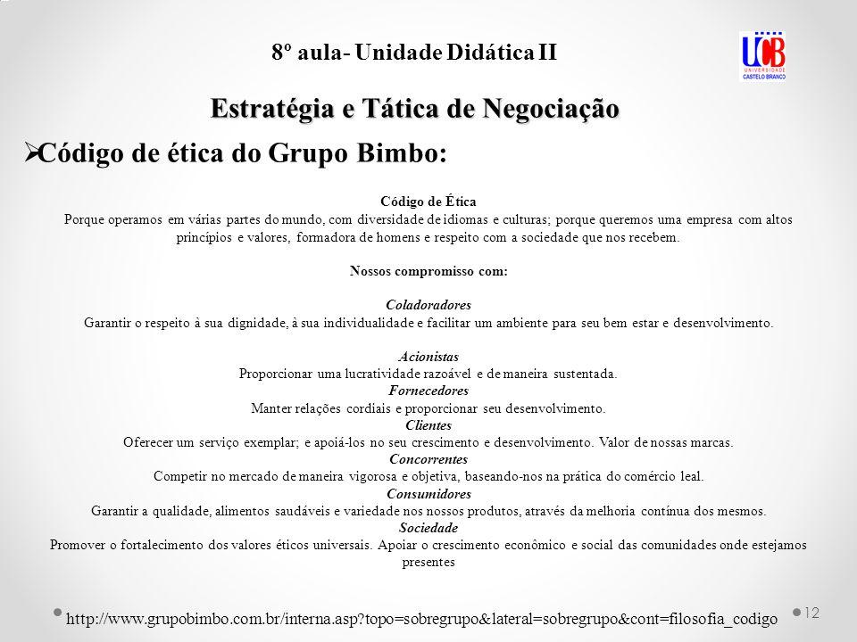 12 8º aula- Unidade Didática II Estratégia e Tática de Negociação Código de ética do Grupo Bimbo: Código de Ética Porque operamos em várias partes do