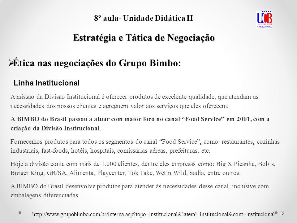 13 8º aula- Unidade Didática II Estratégia e Tática de Negociação Ética nas negociações do Grupo Bimbo: A missão da Divisão Institucional é oferecer p