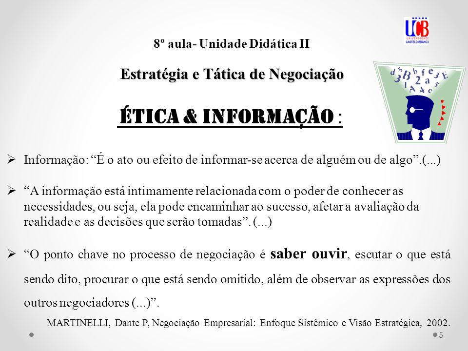 5 8º aula- Unidade Didática II Estratégia e Tática de Negociação Informação: É o ato ou efeito de informar-se acerca de alguém ou de algo.(...) ética