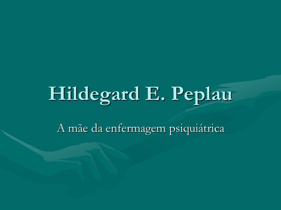 Hildegard E. Peplau A mãe da enfermagem psiquiátrica