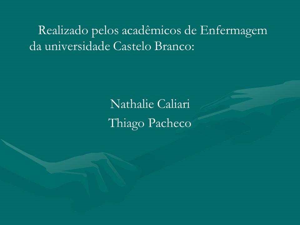 Realizado pelos acadêmicos de Enfermagem da universidade Castelo Branco: Nathalie Caliari Thiago Pacheco