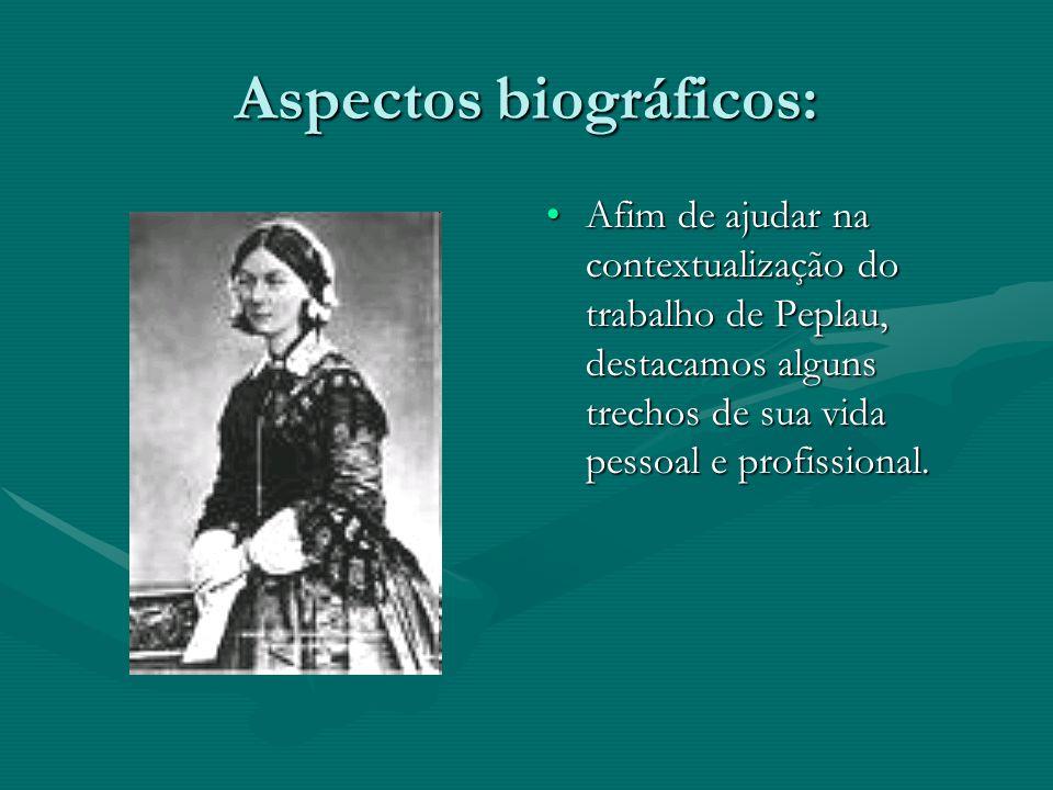 Aspectos biográficos: Afim de ajudar na contextualização do trabalho de Peplau, destacamos alguns trechos de sua vida pessoal e profissional.