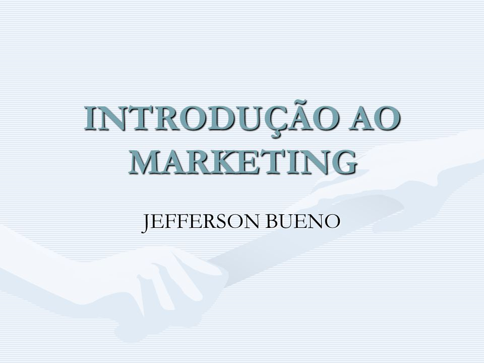 INTRODUÇÃO AO MARKETING JEFFERSON BUENO