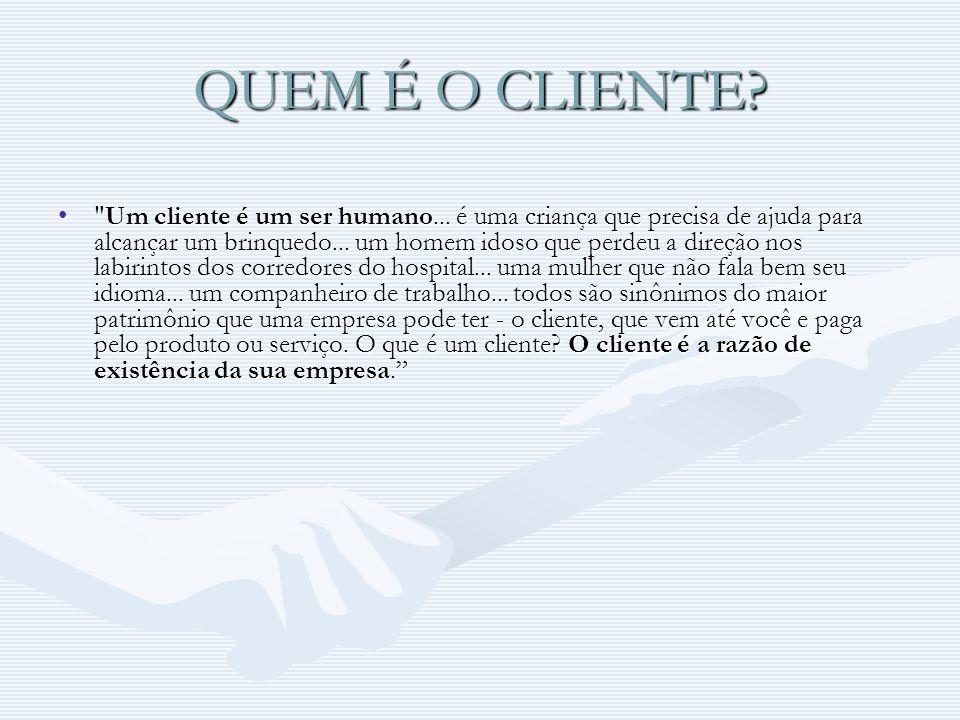 QUEM É O CLIENTE. Um cliente é um ser humano...