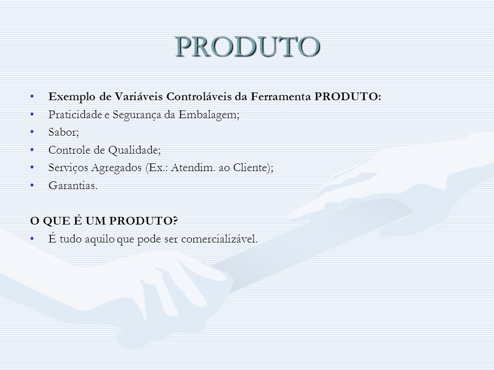 PRODUTO Exemplo de Variáveis Controláveis da Ferramenta PRODUTO:Exemplo de Variáveis Controláveis da Ferramenta PRODUTO: Praticidade e Segurança da Em
