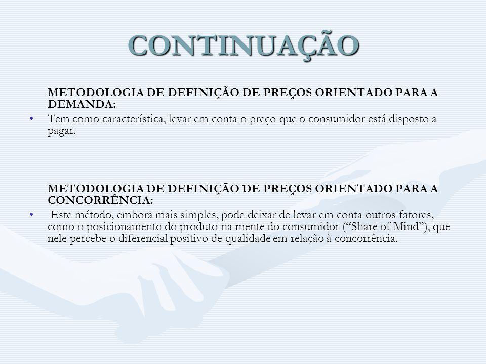 CONTINUAÇÃO METODOLOGIA DE DEFINIÇÃO DE PREÇOS ORIENTADO PARA A DEMANDA: METODOLOGIA DE DEFINIÇÃO DE PREÇOS ORIENTADO PARA A DEMANDA: Tem como caracte