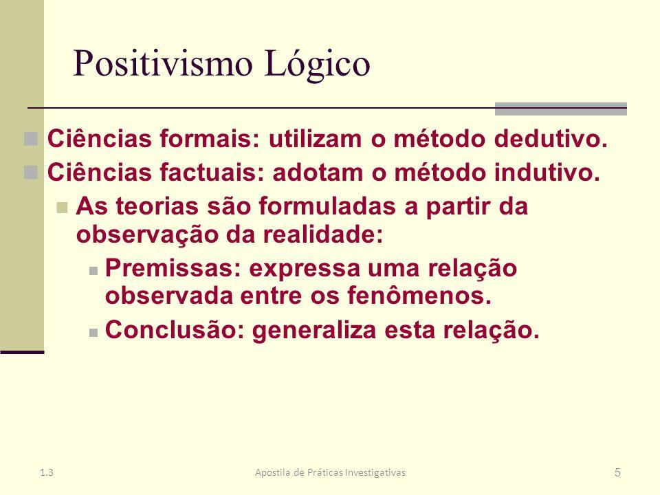 Positivismo Lógico Leis Científicas: enunciam esta relação na forma: se o fenômeno (variável) A ocorre, então o fenômeno (variável) B ocorre.