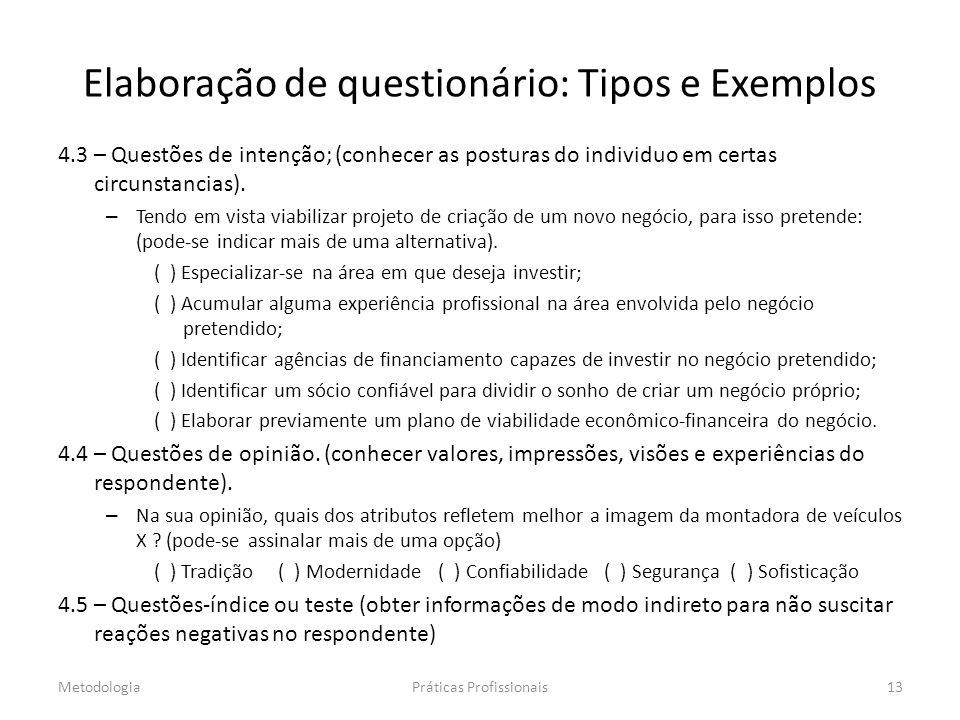 Elaboração de questionário: Tipos e Exemplos 4.3 – Questões de intenção; (conhecer as posturas do individuo em certas circunstancias).