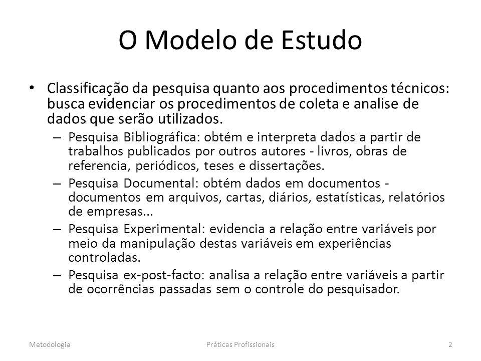 O Modelo de Estudo Classificação da pesquisa quanto aos procedimentos técnicos: busca evidenciar os procedimentos de coleta e analise de dados que serão utilizados.