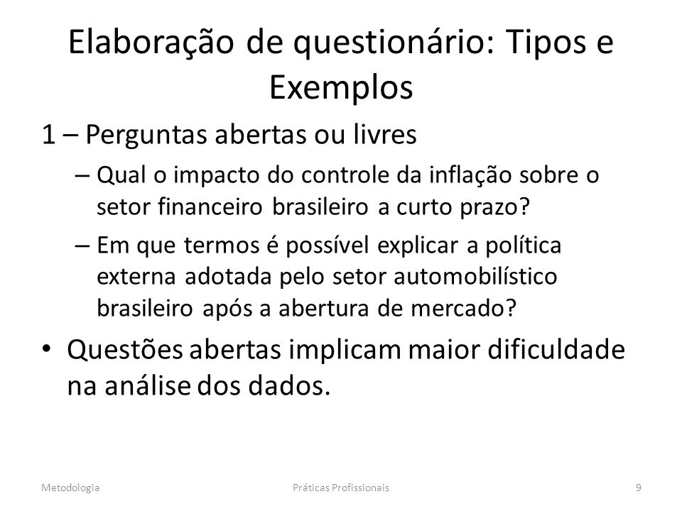 Elaboração de questionário: Tipos e Exemplos 1 – Perguntas abertas ou livres – Qual o impacto do controle da inflação sobre o setor financeiro brasileiro a curto prazo.