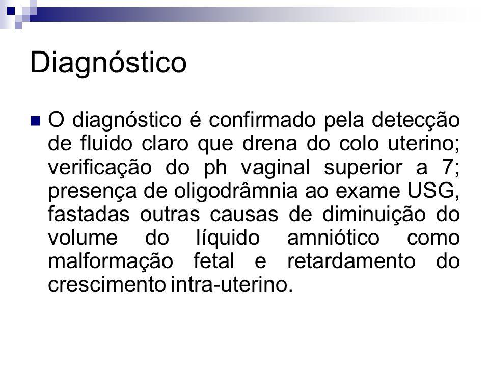 Diagnóstico O diagnóstico é confirmado pela detecção de fluido claro que drena do colo uterino; verificação do ph vaginal superior a 7; presença de ol