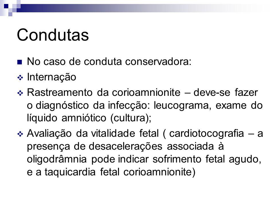 Condutas No caso de conduta conservadora: Internação Rastreamento da corioamnionite – deve-se fazer o diagnóstico da infecção: leucograma, exame do lí
