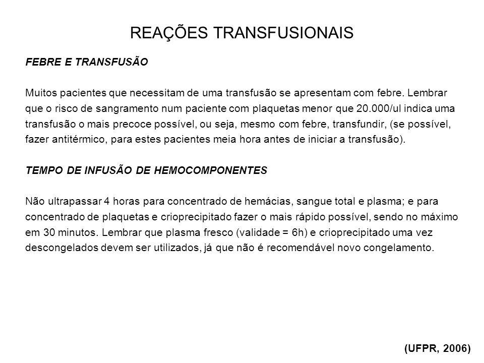 REAÇÕES TRANSFUSIONAIS FEBRE E TRANSFUSÃO Muitos pacientes que necessitam de uma transfusão se apresentam com febre. Lembrar que o risco de sangrament