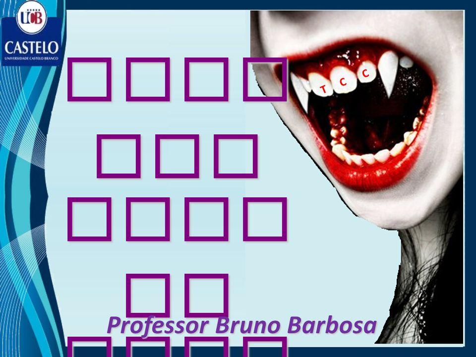 Quem tem medo de TCC? Professor Bruno Barbosa C T C