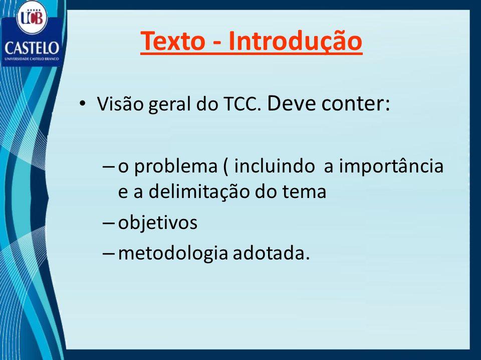 Texto - Introdução Visão geral do TCC. Deve conter: – o problema ( incluindo a importância e a delimitação do tema – objetivos – metodologia adotada.