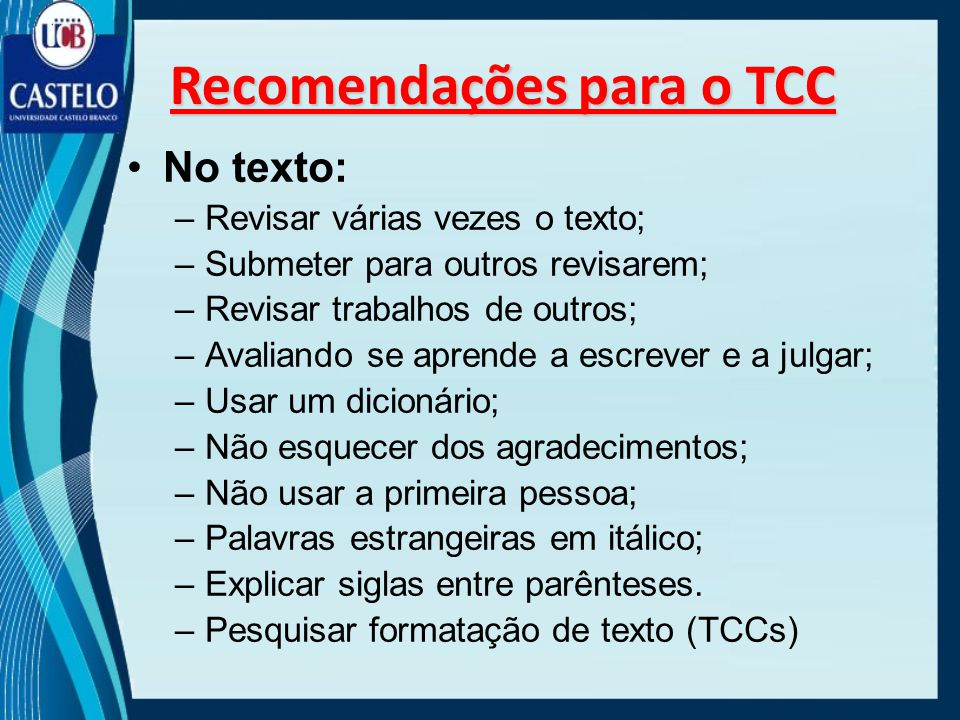 No texto: –Revisar várias vezes o texto; –Submeter para outros revisarem; –Revisar trabalhos de outros; –Avaliando se aprende a escrever e a julgar; –