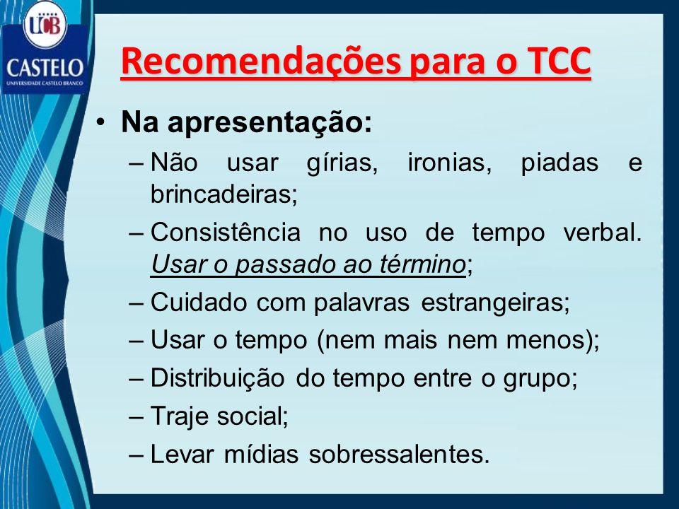 Equilíbrio; –Escrever e falar o estritamente suficiente e necessário: Não encher linguiça; –Não omitir coisas importantes Recomendações para o TCC