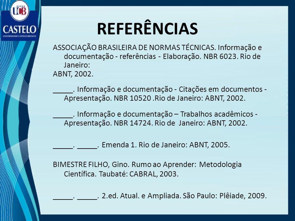REFERÊNCIAS ASSOCIAÇÃO BRASILEIRA DE NORMAS TÉCNICAS. Informação e documentação - referências - Elaboração. NBR 6023. Rio de Janeiro: ABNT, 2002. ____