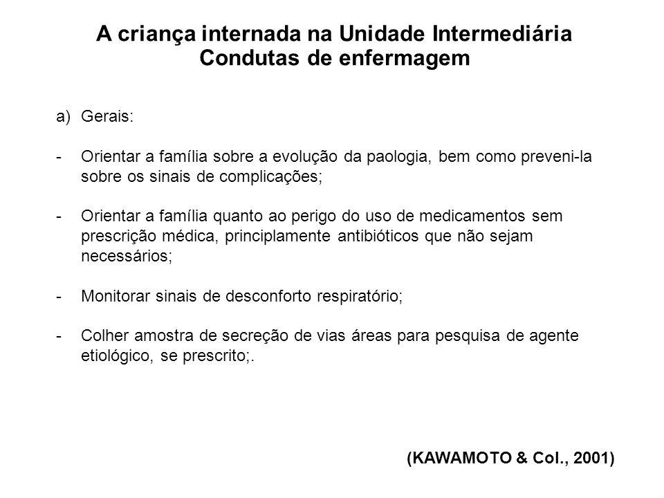 A criança internada na Unidade Intermediária Condutas de enfermagem a)Gerais: -Orientar a família sobre a evolução da paologia, bem como preveni-la so