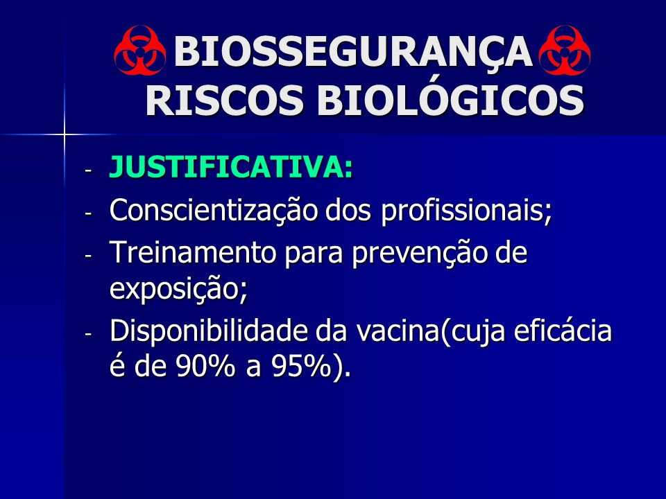 BIOSSEGURANÇA RISCOS BIOLÓGICOS - JUSTIFICATIVA: - Conscientização dos profissionais; - Treinamento para prevenção de exposição; - Disponibilidade da