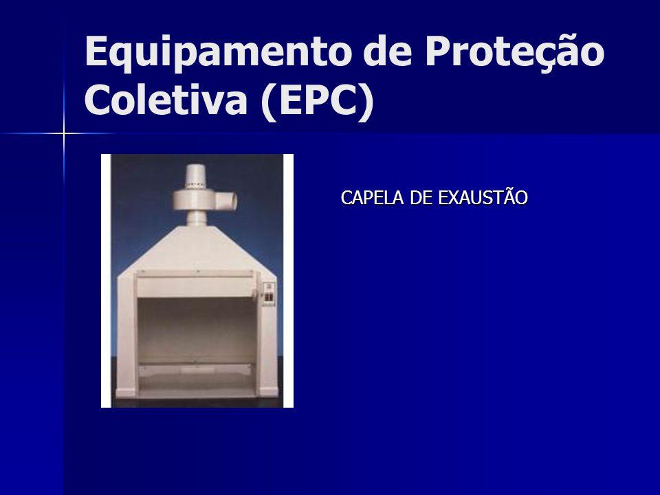 Equipamento de Proteção Coletiva (EPC) CAPELA DE EXAUSTÃO CAPELA DE EXAUSTÃO