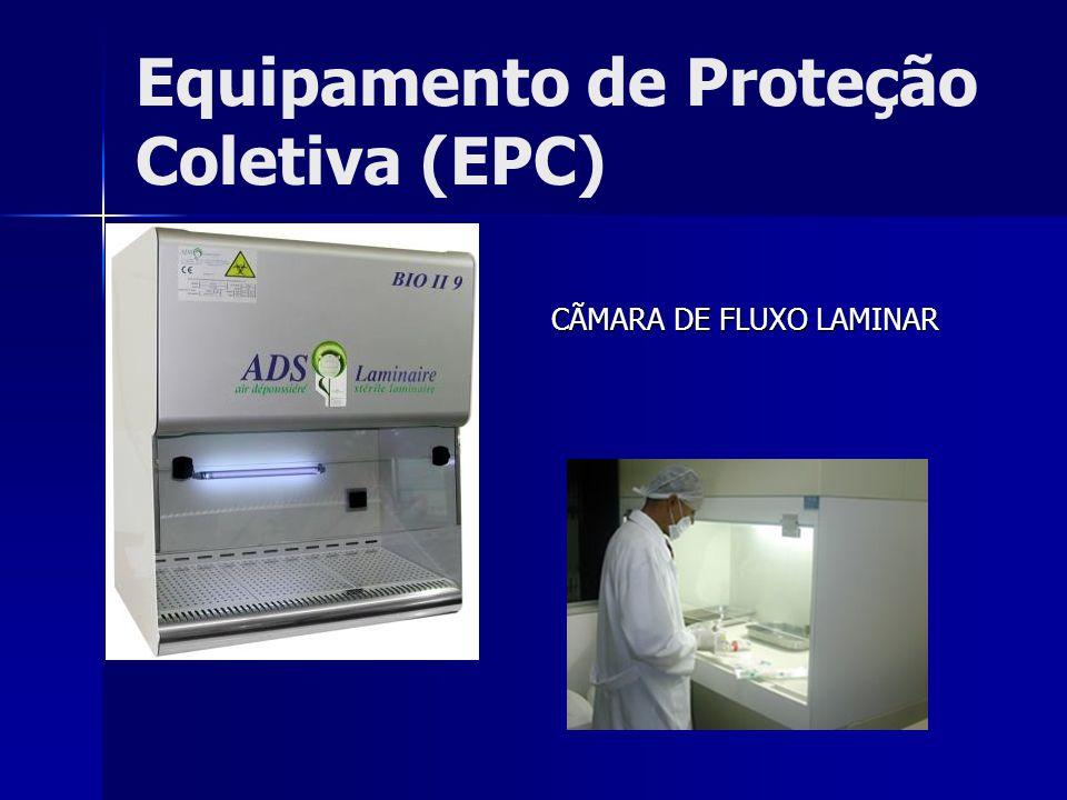 Equipamento de Proteção Coletiva (EPC) CÃMARA DE FLUXO LAMINAR CÃMARA DE FLUXO LAMINAR