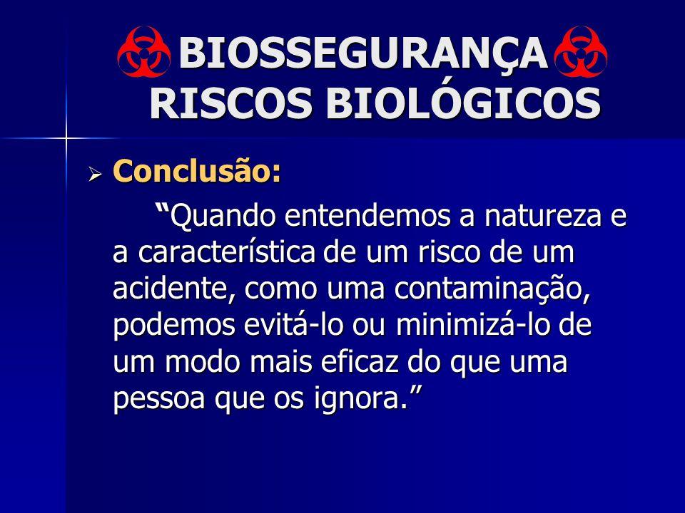 BIOSSEGURANÇA RISCOS BIOLÓGICOS Conclusão: Conclusão: Quando entendemos a natureza e a característica de um risco de um acidente, como uma contaminaçã