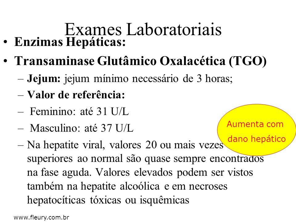 Enzimas Hepáticas: Transaminase Glutâmico Oxalacética (TGO) –Jejum: jejum mínimo necessário de 3 horas; –Valor de referência: – Feminino: até 31 U/L –