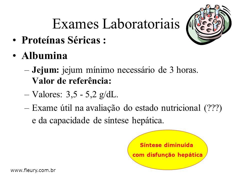 Proteínas Séricas : Albumina –Jejum: jejum mínimo necessário de 3 horas. Valor de referência: –Valores: 3,5 - 5,2 g/dL. –Exame útil na avaliação do es