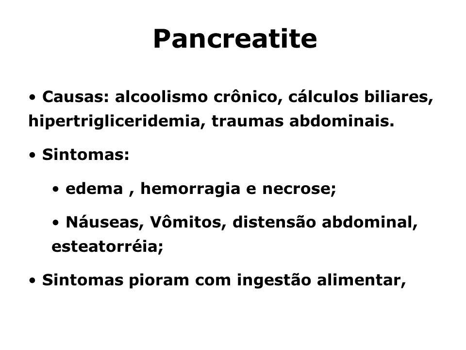 Pancreatite Causas: alcoolismo crônico, cálculos biliares, hipertrigliceridemia, traumas abdominais. Sintomas: edema, hemorragia e necrose; Náuseas, V