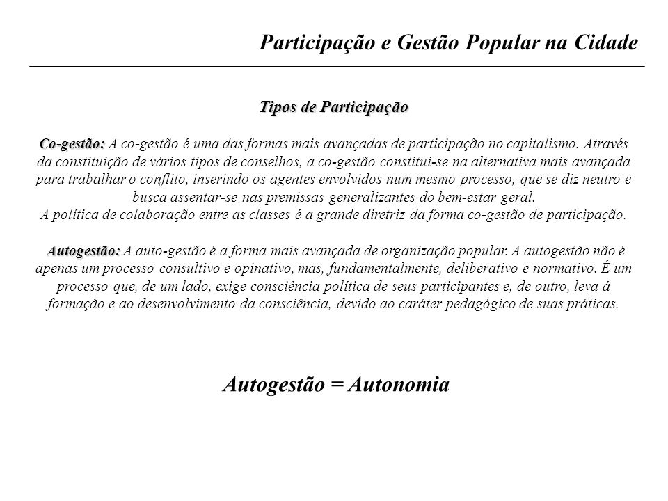 Participação e Gestão Popular na Cidade Tipos de Participação Co-gestão: Co-gestão: A co-gestão é uma das formas mais avançadas de participação no cap