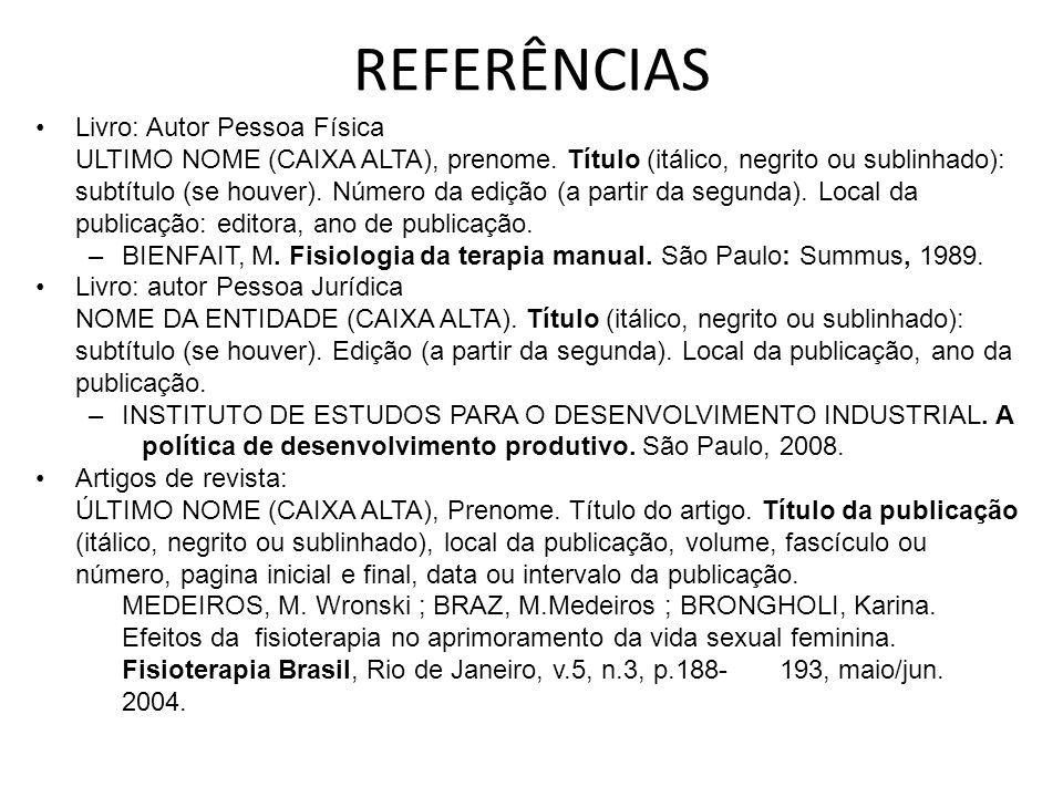 REFERÊNCIAS Livro: Autor Pessoa Física ULTIMO NOME (CAIXA ALTA), prenome.