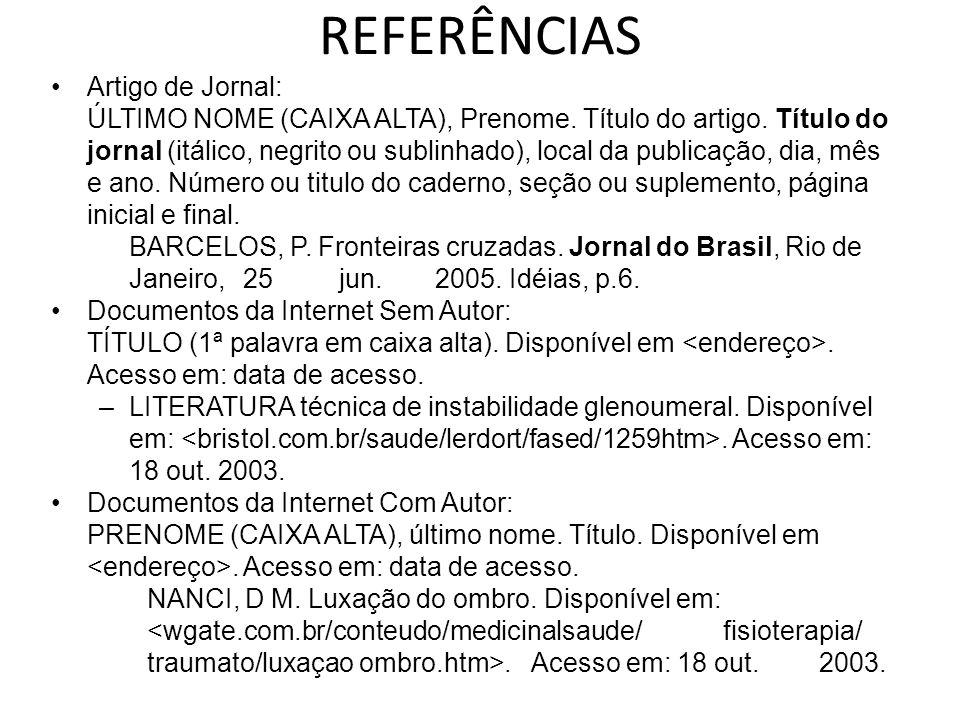 REFERÊNCIAS Artigo de Jornal: ÚLTIMO NOME (CAIXA ALTA), Prenome.