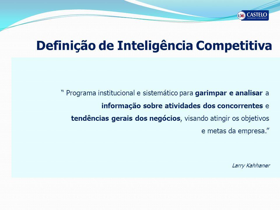 Definição de Inteligência Competitiva Programa institucional e sistemático para garimpar e analisar a informação sobre atividades dos concorrentes e t