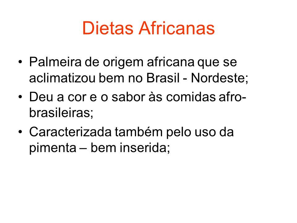 Dietas Africanas Palmeira de origem africana que se aclimatizou bem no Brasil - Nordeste; Deu a cor e o sabor às comidas afro- brasileiras; Caracteriz