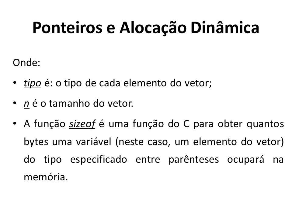 Ponteiros e Alocação Dinâmica Onde: tipo é: o tipo de cada elemento do vetor; n é o tamanho do vetor.