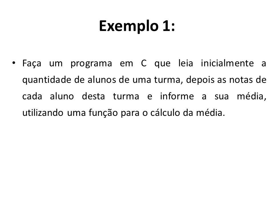 Exemplo 1: Faça um programa em C que leia inicialmente a quantidade de alunos de uma turma, depois as notas de cada aluno desta turma e informe a sua