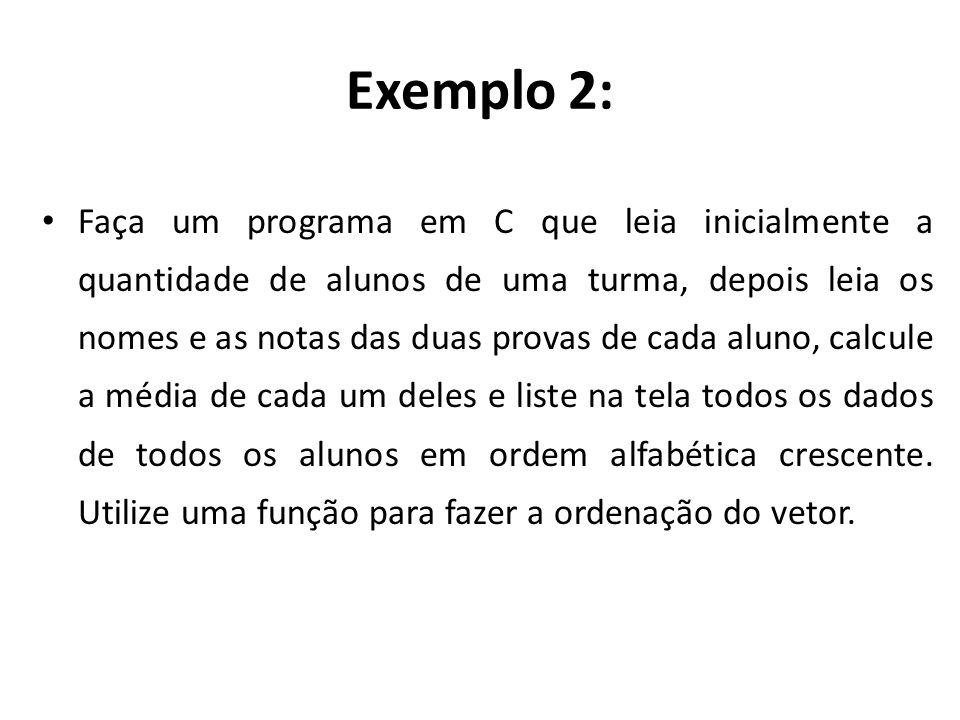 Exemplo 2: Faça um programa em C que leia inicialmente a quantidade de alunos de uma turma, depois leia os nomes e as notas das duas provas de cada al