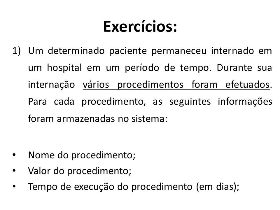 Exercícios: 1)Um determinado paciente permaneceu internado em um hospital em um período de tempo. Durante sua internação vários procedimentos foram ef