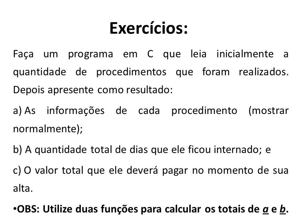 Exercícios: Faça um programa em C que leia inicialmente a quantidade de procedimentos que foram realizados. Depois apresente como resultado: a) As inf