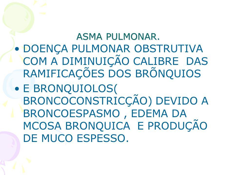 ASMA PULMONAR. DOENÇA PULMONAR OBSTRUTIVA COM A DIMINUIÇÃO CALIBRE DAS RAMIFICAÇÕES DOS BRÕNQUIOS E BRONQUIOLOS( BRONCOCONSTRICÇÃO) DEVIDO A BRONCOESP
