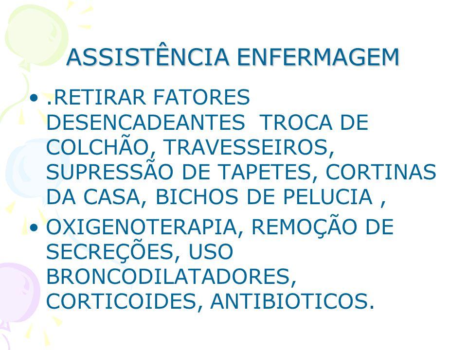 ASSISTÊNCIA ENFERMAGEM.RETIRAR FATORES DESENCADEANTES TROCA DE COLCHÃO, TRAVESSEIROS, SUPRESSÃO DE TAPETES, CORTINAS DA CASA, BICHOS DE PELUCIA, OXIGE