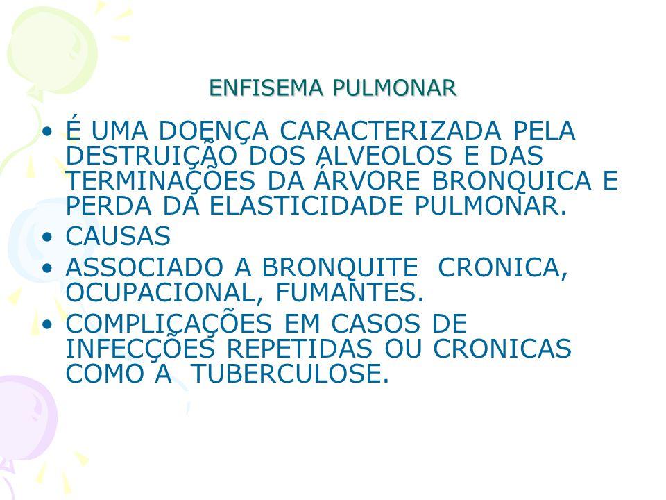 ENFISEMA PULMONAR É UMA DOENÇA CARACTERIZADA PELA DESTRUIÇÃO DOS ALVEOLOS E DAS TERMINAÇÕES DA ÁRVORE BRONQUICA E PERDA DA ELASTICIDADE PULMONAR. CAUS